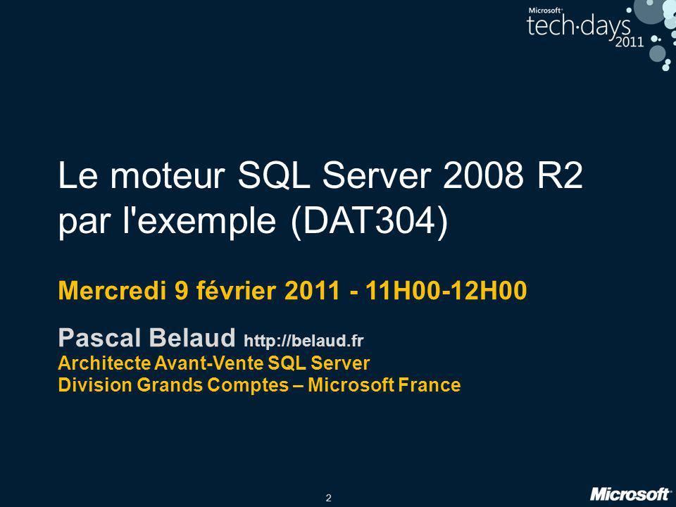 2 Le moteur SQL Server 2008 R2 par l'exemple (DAT304) Mercredi 9 février 2011 - 11H00-12H00 Pascal Belaud http://belaud.fr Architecte Avant-Vente SQL