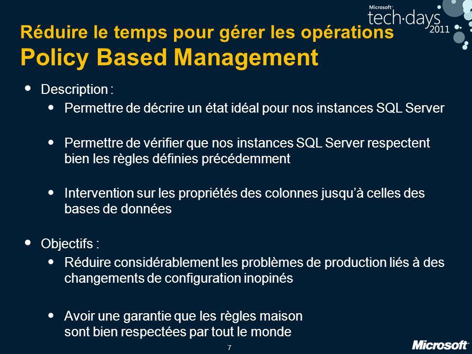 7 Réduire le temps pour gérer les opérations Policy Based Management Description : Permettre de décrire un état idéal pour nos instances SQL Server Pe