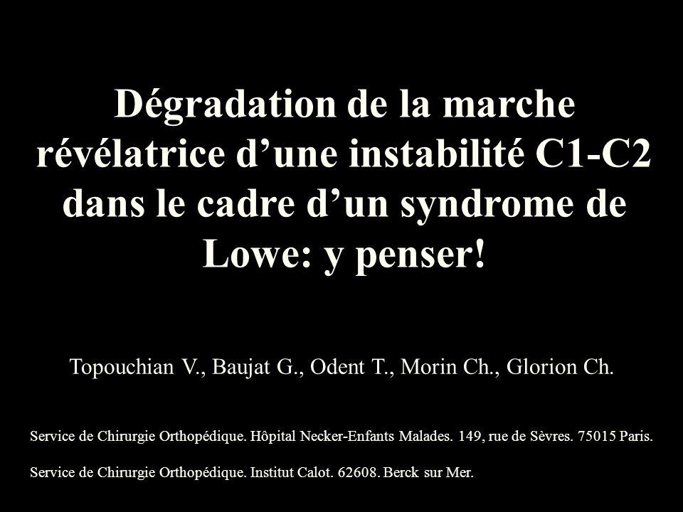 Dégradation de la marche révélatrice d'une instabilité C1-C2 dans le cadre d'un syndrome de Lowe: y penser! Topouchian V., Baujat G., Odent T., Morin