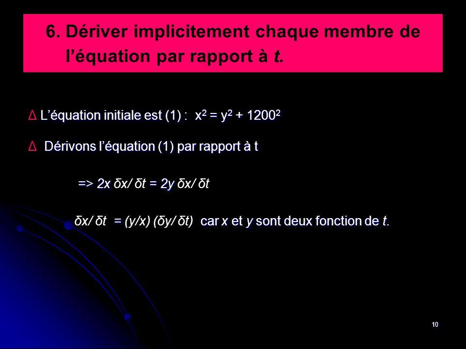 10 6. Dériver implicitement chaque membre de l'équation par rapport à t. L'équation initiale est (1) : x 2 = y 2 + 1200 2 Δ L'équation initiale est (1