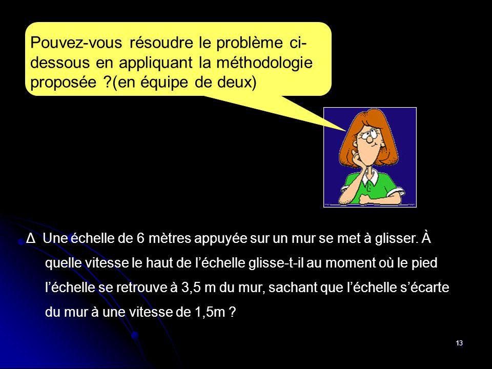 13 Pouvez-vous résoudre le problème ci- dessous en appliquant la méthodologie proposée ?(en équipe de deux) Δ Une échelle de 6 mètres appuyée sur un m