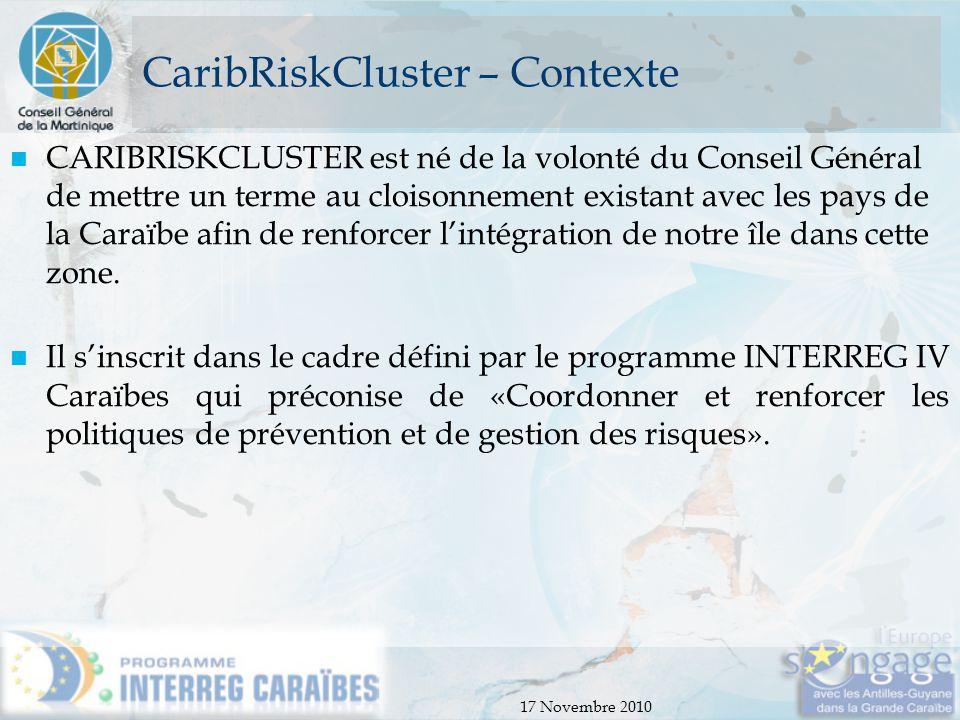 17 Novembre 2010 CaribRiskCluster – Contexte CARIBRISKCLUSTER est né de la volonté du Conseil Général de mettre un terme au cloisonnement existant ave