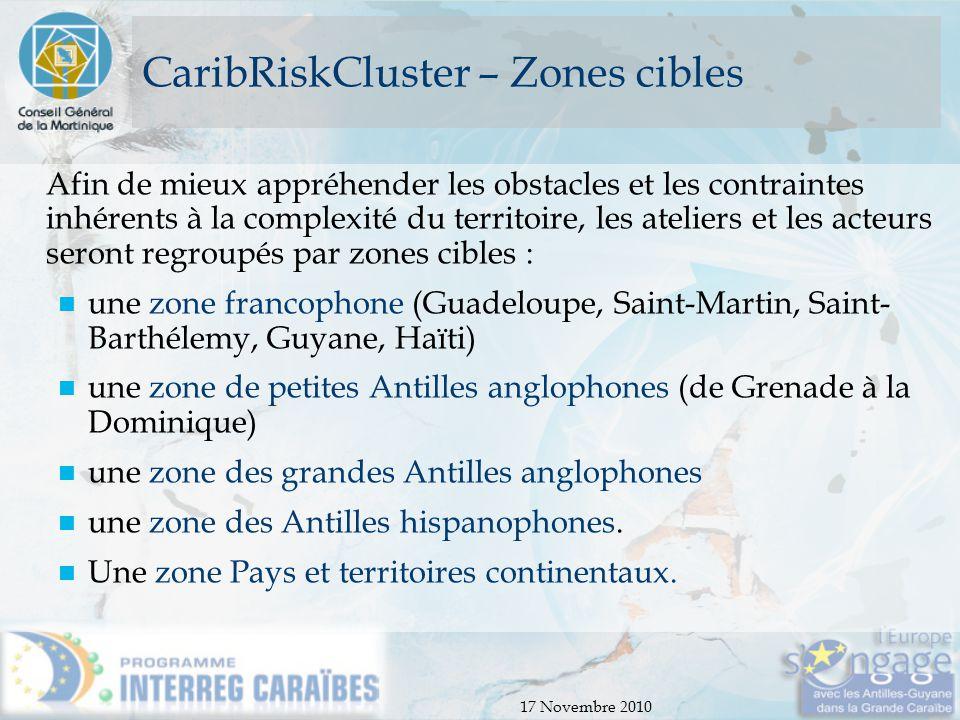 17 Novembre 2010 CaribRiskCluster – Zones cibles Afin de mieux appréhender les obstacles et les contraintes inhérents à la complexité du territoire, l