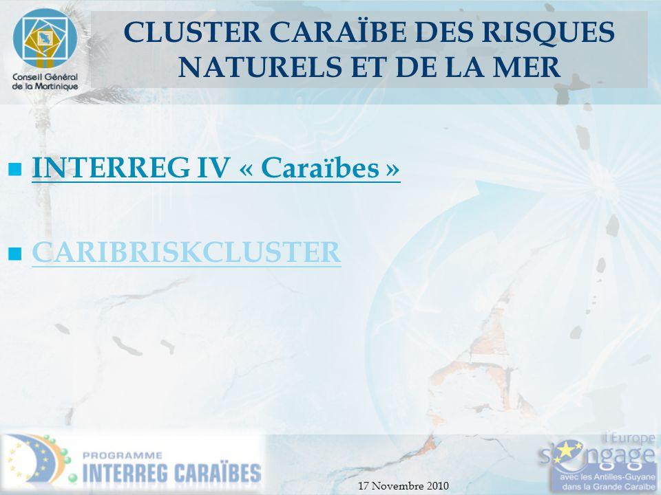 17 Novembre 2010 CLUSTER CARAÏBE DES RISQUES NATURELS ET DE LA MER INTERREG IV « Caraïbes » CARIBRISKCLUSTER