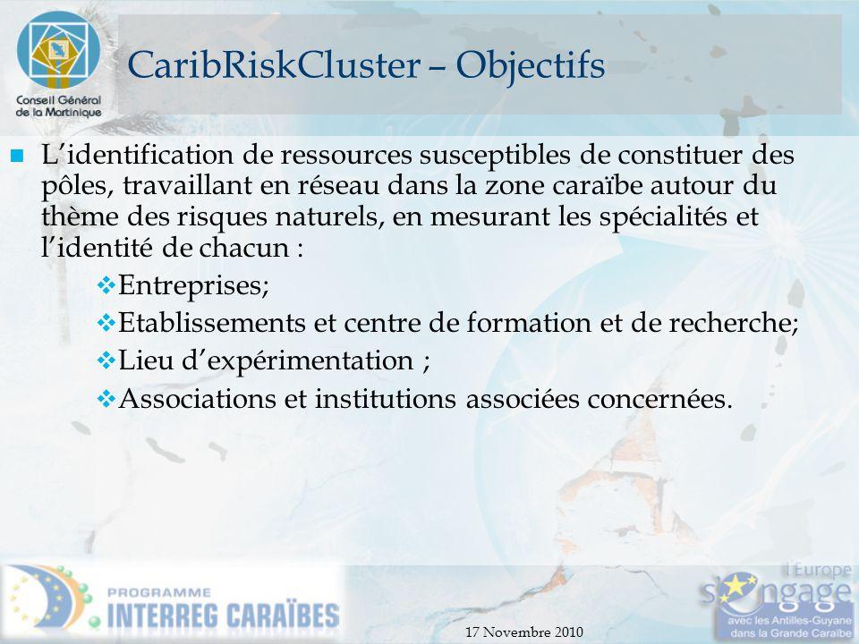 17 Novembre 2010 CaribRiskCluster – Objectifs L'identification de ressources susceptibles de constituer des pôles, travaillant en réseau dans la zone