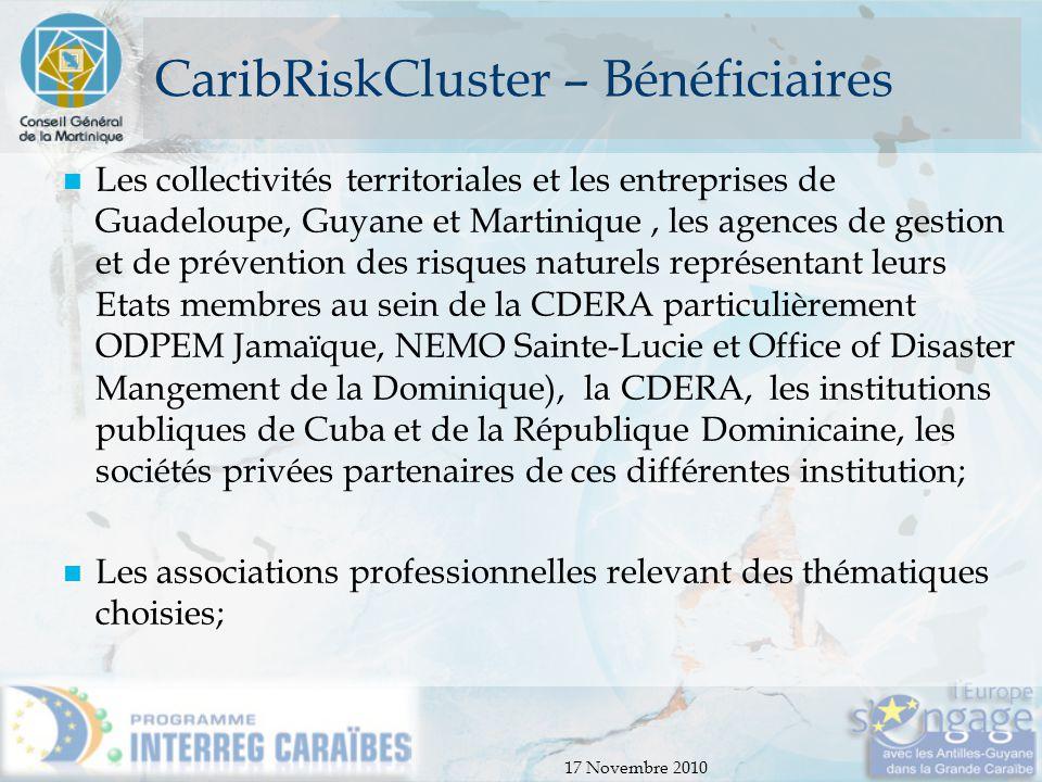 17 Novembre 2010 CaribRiskCluster – Bénéficiaires Les collectivités territoriales et les entreprises de Guadeloupe, Guyane et Martinique, les agences