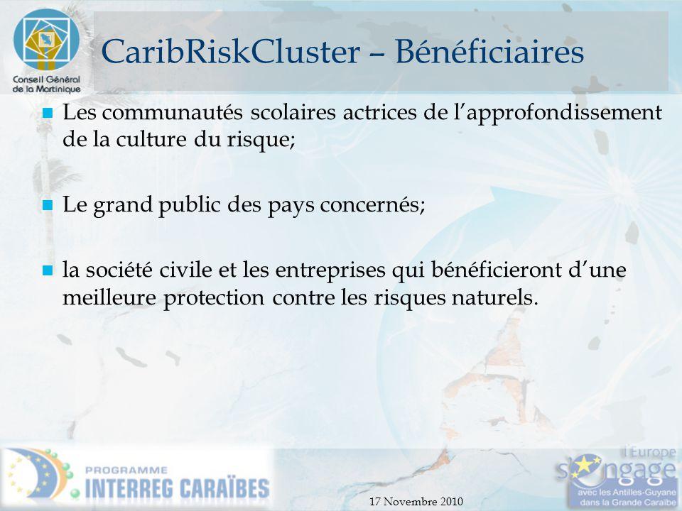 17 Novembre 2010 CaribRiskCluster – Bénéficiaires Les communautés scolaires actrices de l'approfondissement de la culture du risque; Le grand public d