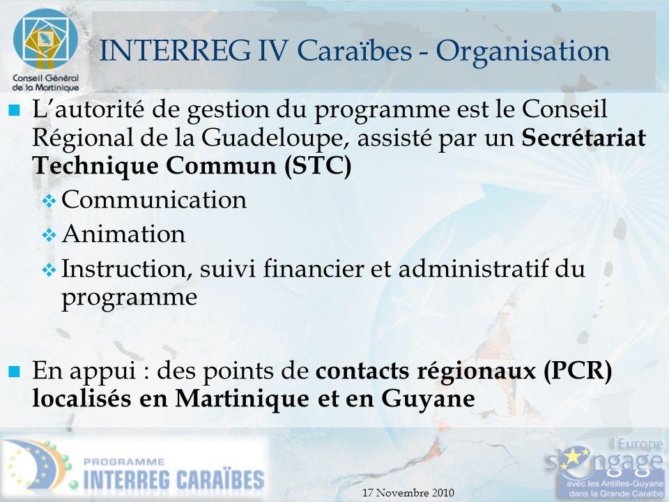 17 Novembre 2010 INTERREG IV Caraïbes - Organisation Un comité de suivi et un comité de programmation composé du CR de la Guadeloupe, du STC ainsi que des représentants des organisations régionales de la zone (AEC, CARICOM / CARIFORUM et OECS) valident les décisions stratégiques et sélectionnent les projets à financer