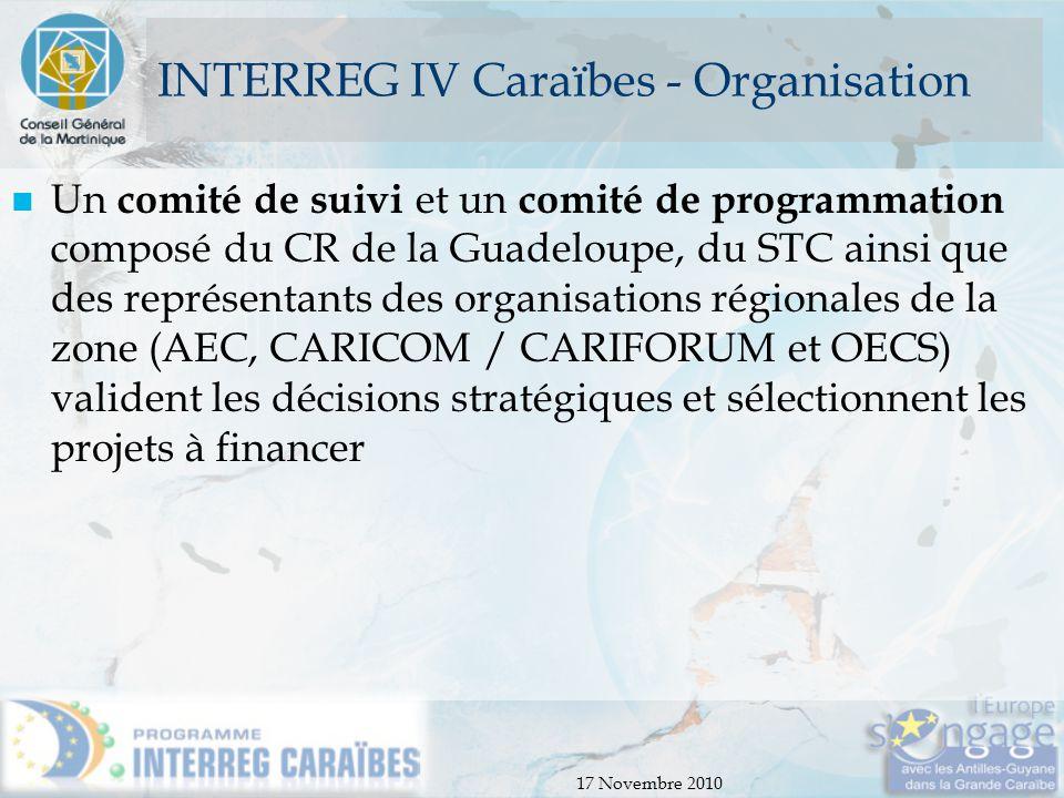 17 Novembre 2010 INTERREG IV Caraïbes - Organisation Un comité de suivi et un comité de programmation composé du CR de la Guadeloupe, du STC ainsi que