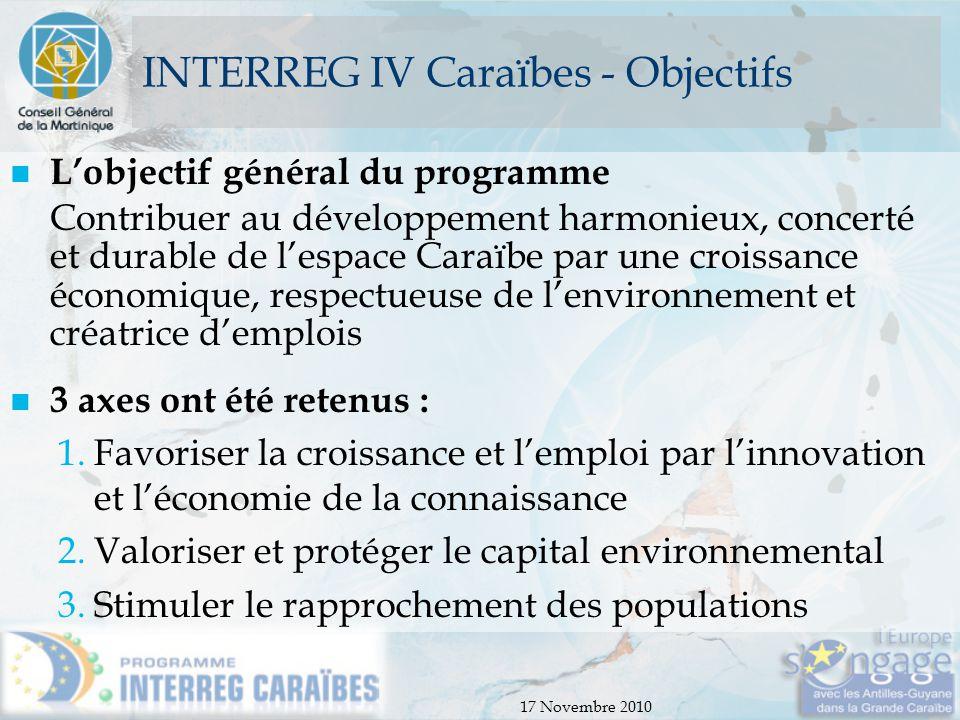 17 Novembre 2010 INTERREG IV Caraïbes - Objectifs L'objectif général du programme Contribuer au développement harmonieux, concerté et durable de l'esp