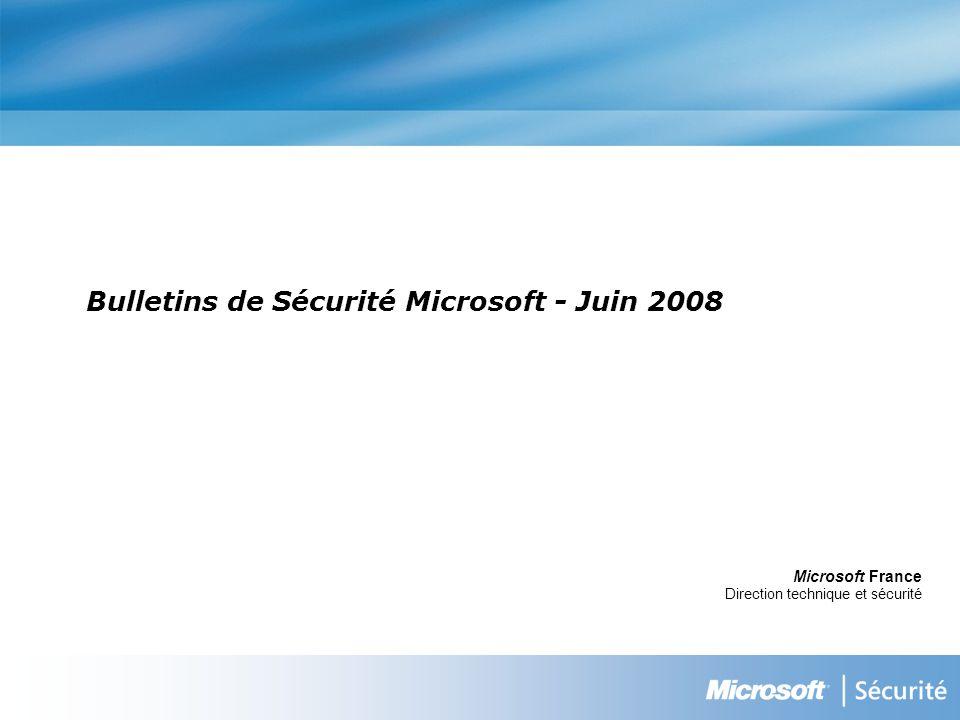 Bulletins de Sécurité Microsoft - Juin 2008 Microsoft France Direction technique et sécurité