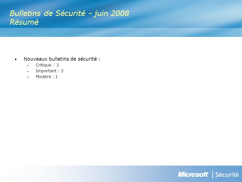 MS08-033 : Introduction NuméroTitre Indice de gravité maximal Produits affectés MS08-033 Des vulnérabilités dans DirectX pourraient permettre l exécution de code à distance (951698) Critique Windows 2000 SP4, Windows XP Professionnel SP2 et SP3, Windows XP Professionnel Édition x64 et Windows XP Professionnel Édition x64 SP2, Windows Server 2003 SP1 et SP2, Windows Server 2003 Édition x64 et Windows Server 2003 Édition x64 SP2, Windows Server 2003 pour systèmes Itanium SP1 et SP2, Windows Vista et Windows Vista SP1, Windows Vista Édition x64 et Windows Vista Édition x64 SP2, Windows Server 2008 pour systèmes 32 bits, Windows Server 2008 pour systèmes x64 et Windows Server 2008 pour systèmes Itanium