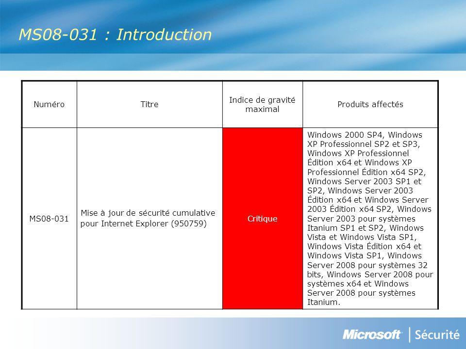 MS08-031 : Indices de gravité Numéro Internet Explorer 5.01 SP4 sur Windows 2000 SP4 Internet Explorer 6 SP1 sur Windows 2000 SP4, Internet Explorer 7.0 sur Windows Vista et Windows Vista SP1, Windows Vista Édition x64 et Windows Vista Édition x64 SP1 Internet Explorer 6.0 et Internet Explorer 7.0 sur Windows Server 2003 x64 et Windows Server 2003 x64 SP2 Internet Explorer 7.0 sur Windows Server 2008 32 bits, Windows Server 2008 Édition x64 et Windows Server 2008 pour systèmes Itanium MS08-031 ImportantCritiqueModéré Internet Explorer 6.0 et Internet Explorer 7.0 sur Windows XP Professionnel SP2 et SP3, Windows XP Professionnel Édition x64 et Windows XP Professionnel Édition x64 SP2 Internet Explorer 6.0 et Internet Explorer 7.0 sur Windows Server 2003 SP1 et SP2, Windows Server 2003 pour systèmes Itanium SP1 et SP2