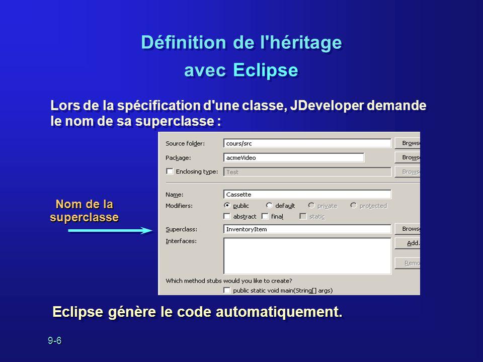 9-6 Définition de l'héritage avec Eclipse Lors de la spécification d'une classe, JDeveloper demande le nom de sa superclasse : Nom de la superclasse E