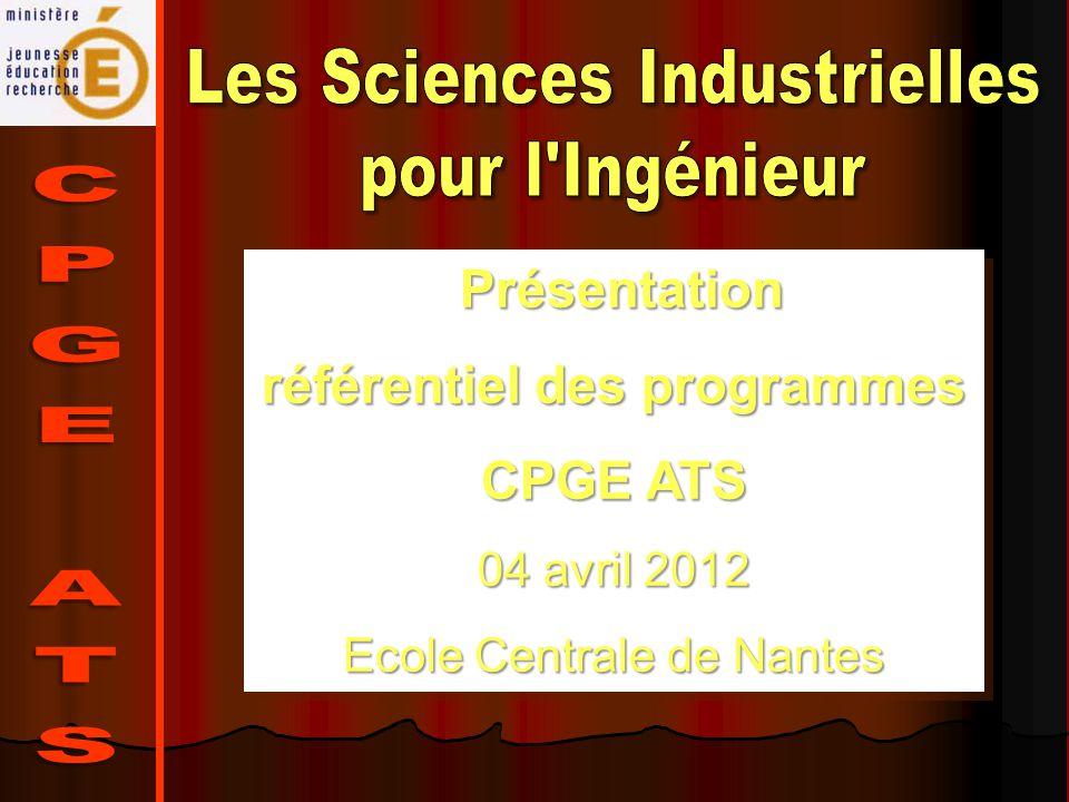 Présentation Présentation référentiel des programmes CPGE ATS 04 avril 2012 Ecole Centrale de Nantes Présentation Présentation référentiel des program