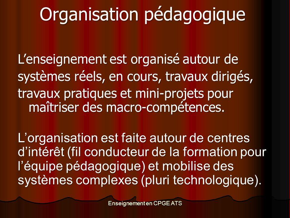 Enseignement en CPGE ATS Organisation pédagogique L'enseignement est organisé autour de systèmes réels, en cours, travaux dirigés, travaux pratiques e