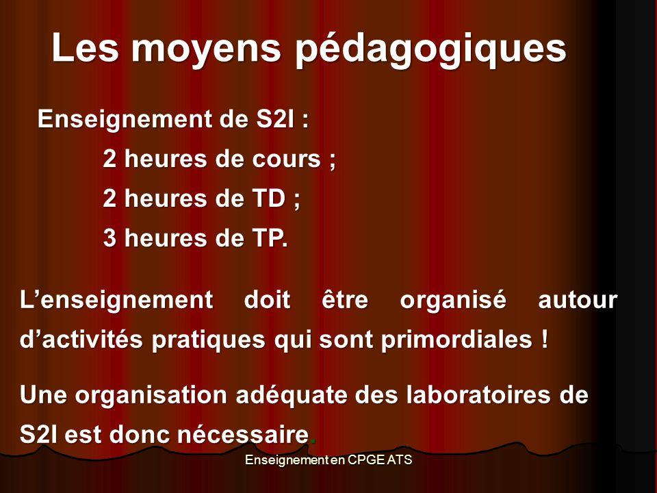 Enseignement en CPGE ATS Enseignement de S2I : 2 heures de cours ; 2 heures de TD ; 3 heures de TP. L'enseignement doit être organisé autour d'activit