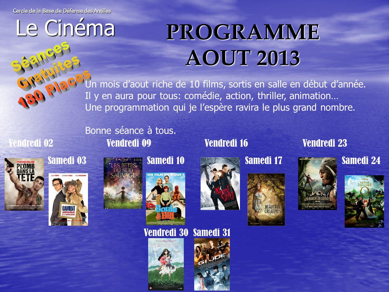PROGRAMME AOUT 2013 Cercle de la Base de Défense des Antilles Le Cinéma Un mois d'aout riche de 10 films, sortis en salle en début d'année.