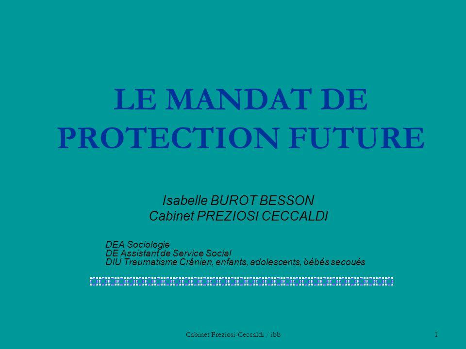 Cabinet Preziosi-Ceccaldi / ibb1 LE MANDAT DE PROTECTION FUTURE Isabelle BUROT BESSON Cabinet PREZIOSI CECCALDI DEA Sociologie DE Assistant de Service