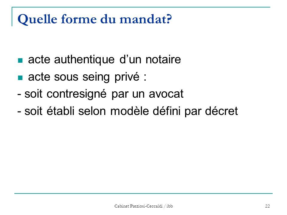Cabinet Preziosi-Ceccaldi / ibb 22 Quelle forme du mandat? acte authentique d'un notaire acte sous seing privé : - soit contresigné par un avocat - so