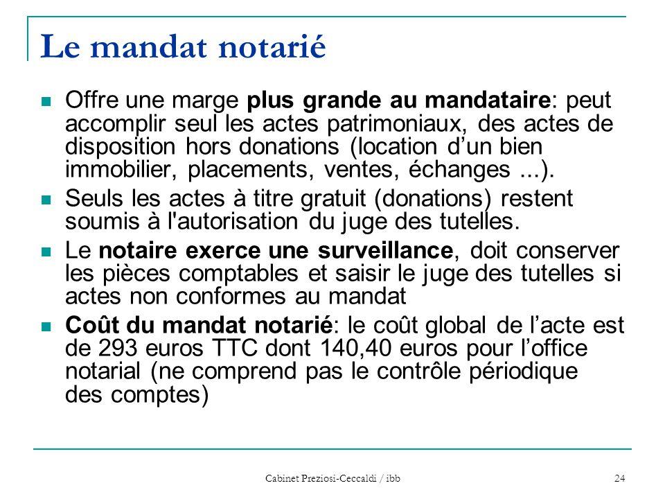 Cabinet Preziosi-Ceccaldi / ibb 24 Le mandat notarié Offre une marge plus grande au mandataire: peut accomplir seul les actes patrimoniaux, des actes