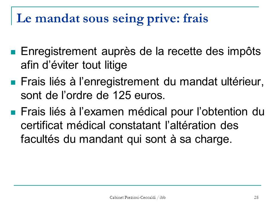Cabinet Preziosi-Ceccaldi / ibb 28 Le mandat sous seing prive: frais Enregistrement auprès de la recette des impôts afin d'éviter tout litige Frais li