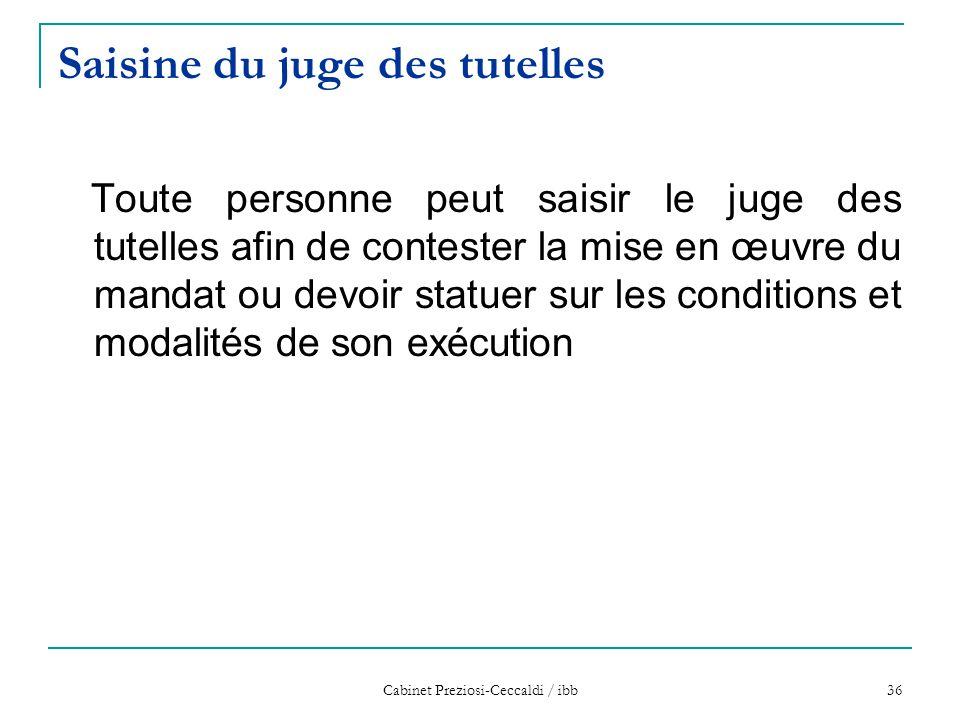Cabinet Preziosi-Ceccaldi / ibb 36 Saisine du juge des tutelles Toute personne peut saisir le juge des tutelles afin de contester la mise en œuvre du
