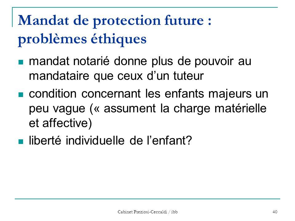 Cabinet Preziosi-Ceccaldi / ibb 40 Mandat de protection future : problèmes éthiques mandat notarié donne plus de pouvoir au mandataire que ceux d'un t