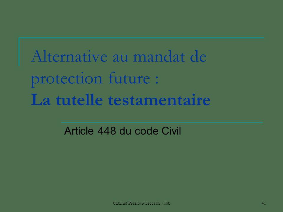 Cabinet Preziosi-Ceccaldi / ibb41 Alternative au mandat de protection future : La tutelle testamentaire Article 448 du code Civil