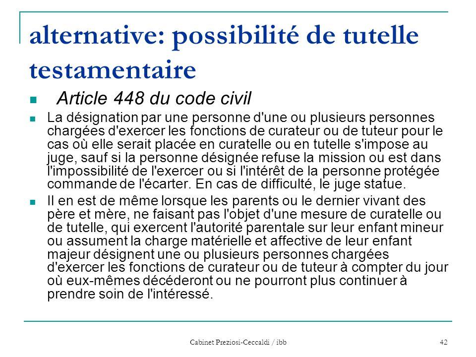 Cabinet Preziosi-Ceccaldi / ibb 42 alternative: possibilité de tutelle testamentaire Article 448 du code civil La désignation par une personne d'une o