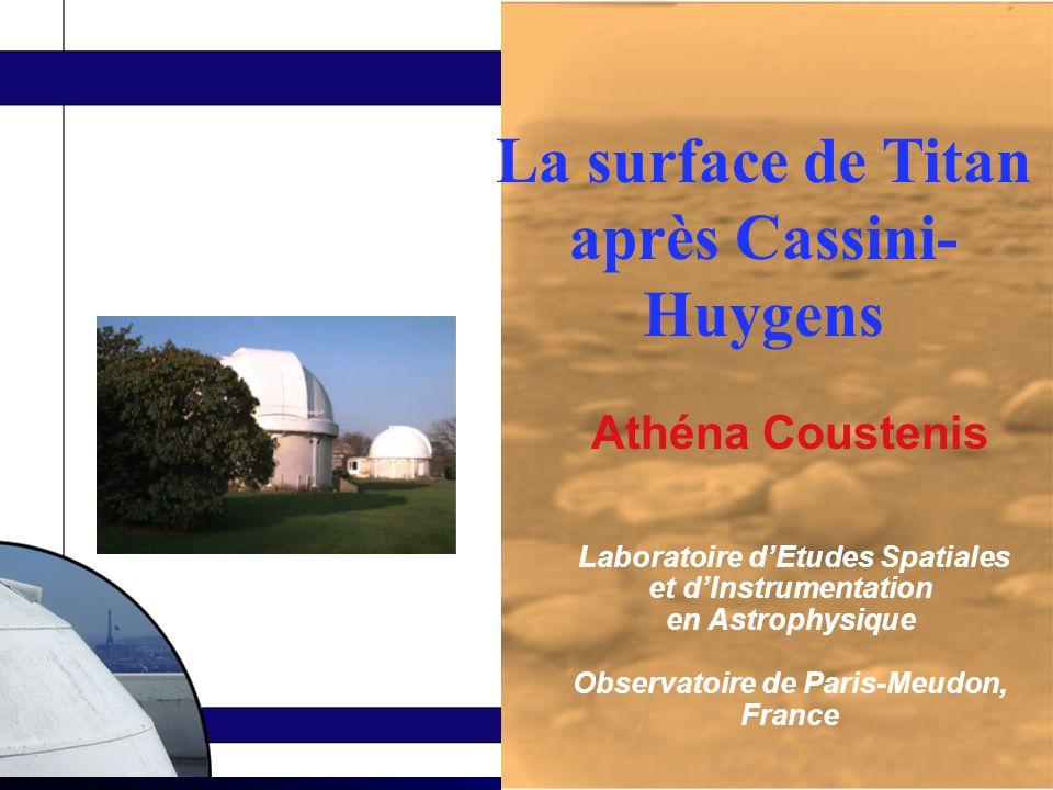 Athéna Coustenis Laboratoire d'Etudes Spatiales et d'Instrumentation en Astrophysique Observatoire de Paris-Meudon, France La surface de Titan après Cassini- Huygens
