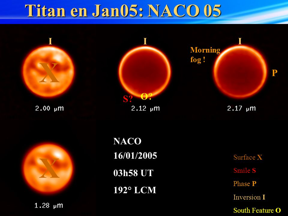 Titan en Jan05: NACO 05 Surface X Smile S Inversion I South Feature O Phase P 16/01/2005 03h58 UT 192° LCM NACO O.