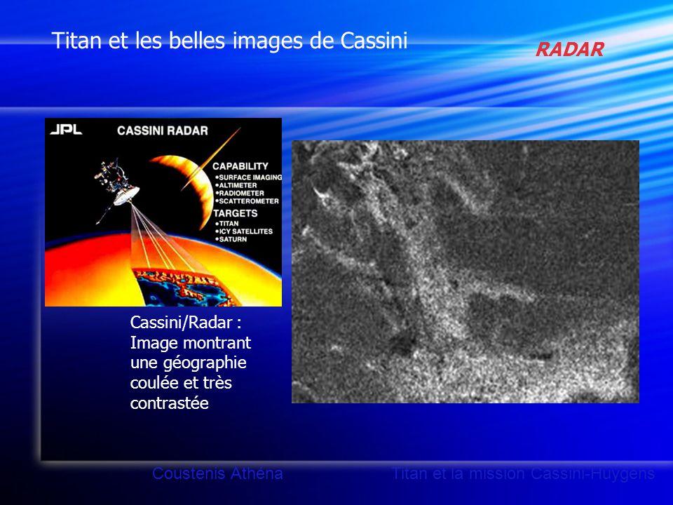 Titan et les belles images de Cassini Cassini/Radar : Image montrant une géographie coulée et très contrastée Coustenis Athéna Titan et la mission Cassini-Huygens RADAR