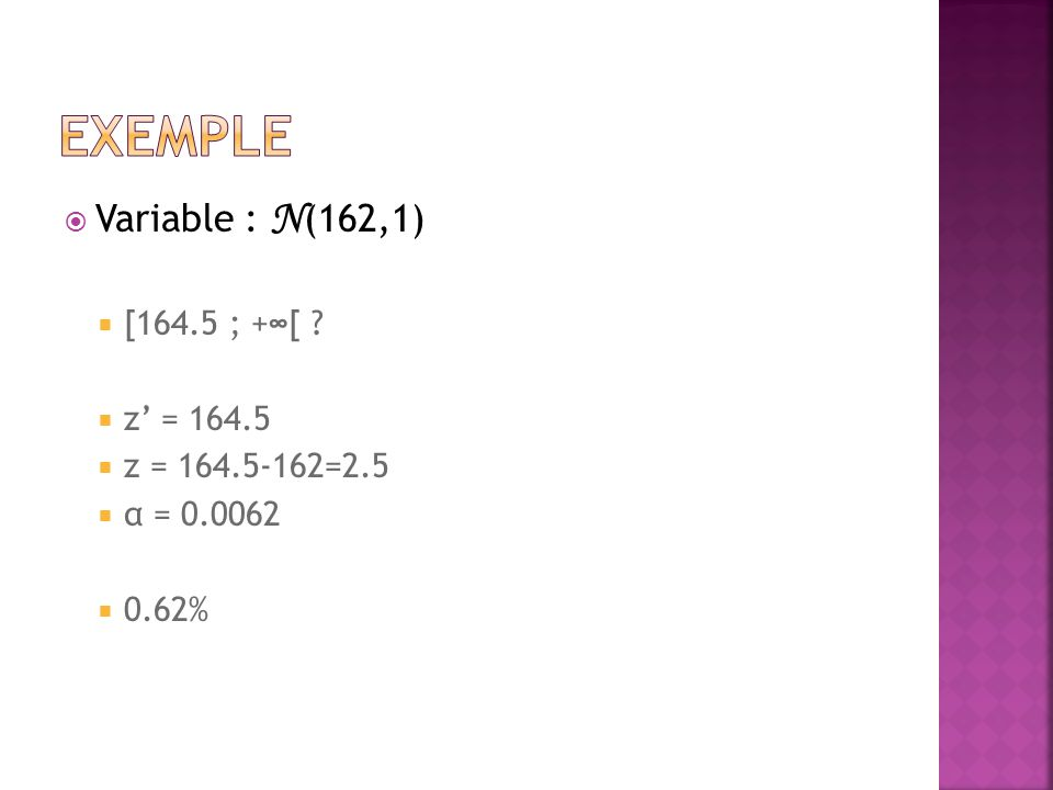  Variable : N (162,1)  [164.5 ; +∞[ ?  z' = 164.5  z = 164.5-162=2.5  α = 0.0062  0.62%