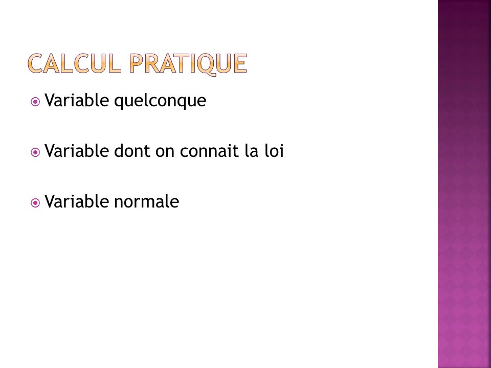  Variable quelconque  Variable dont on connait la loi  Variable normale