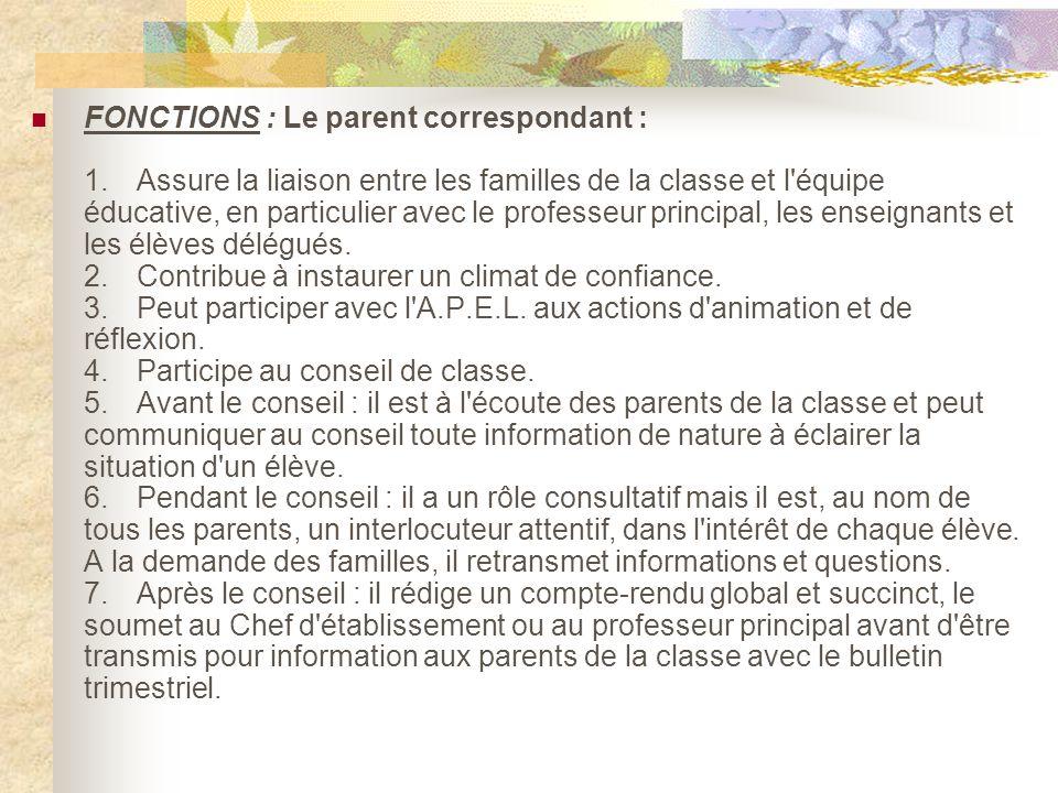 FONCTIONS : Le parent correspondant : 1. Assure la liaison entre les familles de la classe et l'équipe éducative, en particulier avec le professeur pr