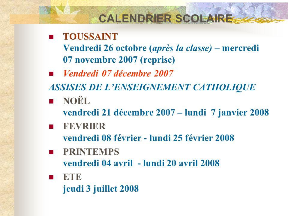 CALENDRIER SCOLAIRE TOUSSAINT Vendredi 26 octobre (après la classe) – mercredi 07 novembre 2007 (reprise) Vendredi 07 décembre 2007 ASSISES DE L'ENSEI