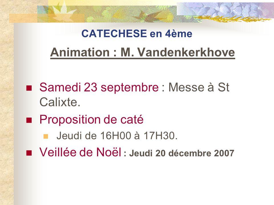 CATECHESE en 4ème Animation : M. Vandenkerkhove Samedi 23 septembre : Messe à St Calixte. Proposition de caté Jeudi de 16H00 à 17H30. Veillée de Noël