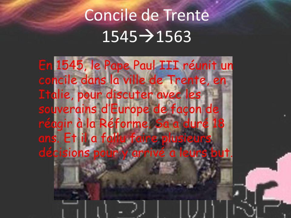 Concile de Trente 1545  1563 En 1545, le Pape Paul III réunit un concile dans la ville de Trente, en Italie, pour discuter avec les souverains d'Euro