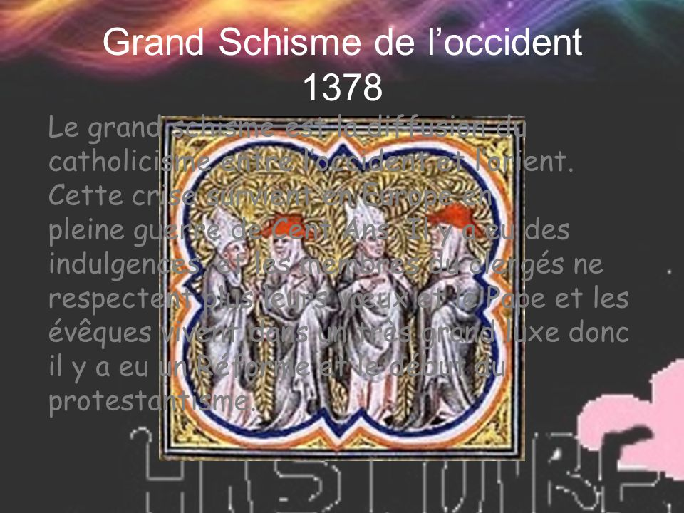 Grand Schisme de l'occident 1378 Le grand schisme est la diffusion du catholicisme entre l'occident et l'orient.
