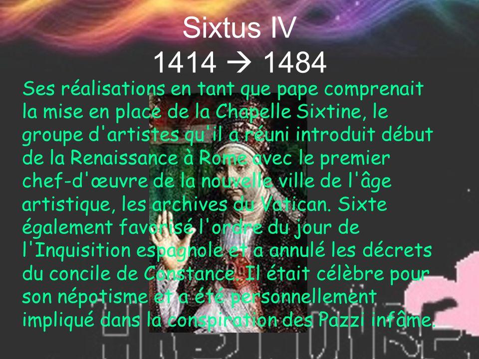 Sixtus IV 1414  1484 Ses réalisations en tant que pape comprenait la mise en place de la Chapelle Sixtine, le groupe d'artistes qu'il a réuni introdu