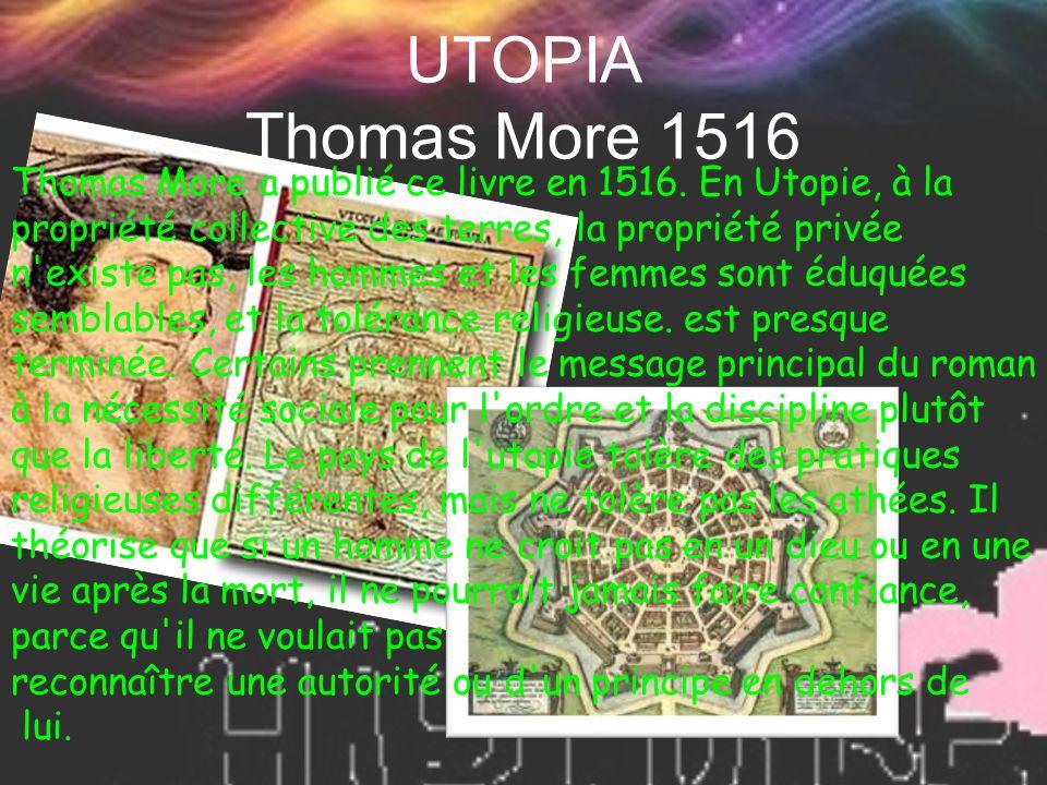 UTOPIA Thomas More 1516 Thomas More a publié ce livre en 1516. En Utopie, à la propriété collective des terres, la propriété privée n'existe pas, les