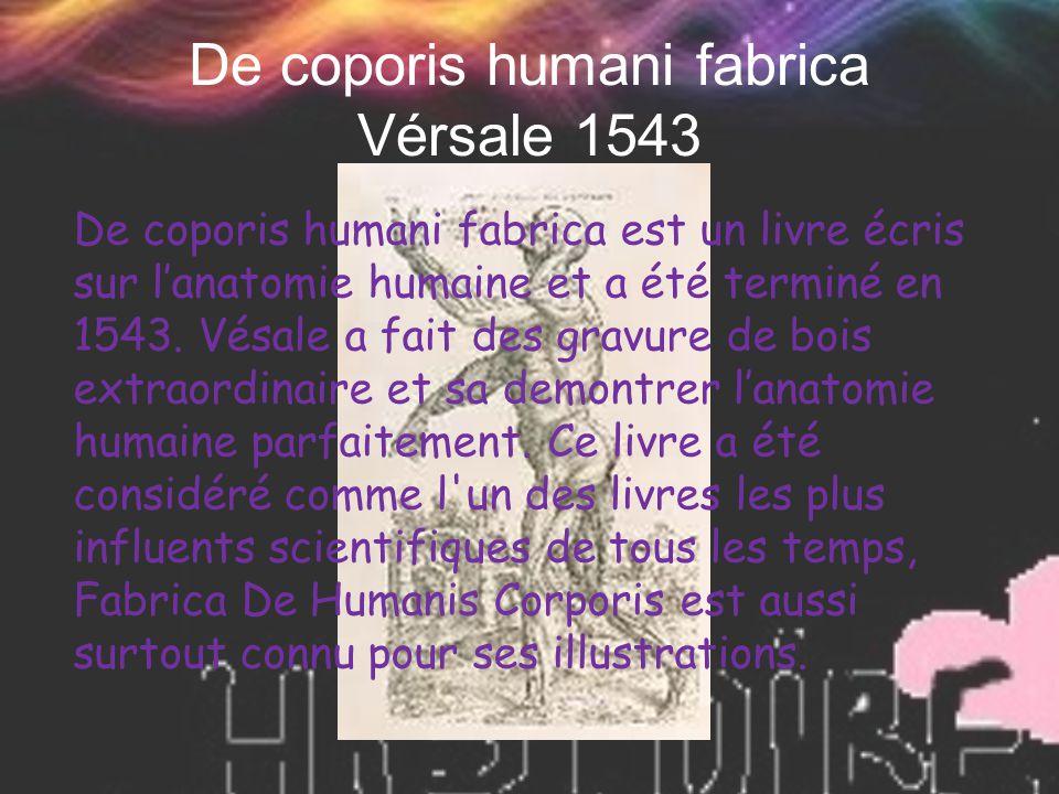 De coporis humani fabrica Vérsale 1543 De coporis humani fabrica est un livre écris sur l'anatomie humaine et a été terminé en 1543. Vésale a fait des