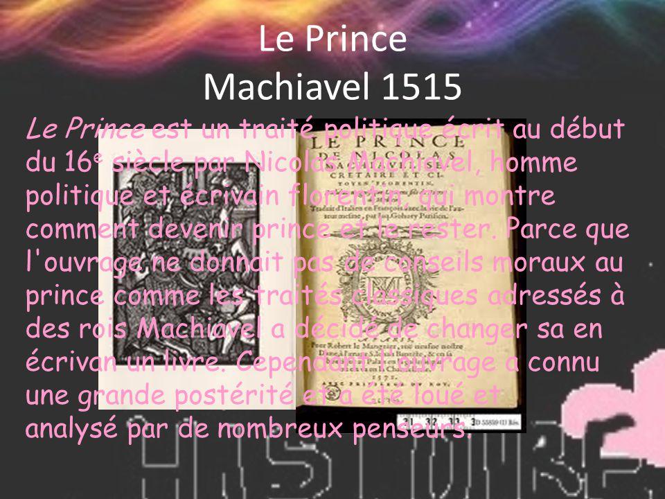 Le Prince Machiavel 1515 Le Prince est un traité politique écrit au début du 16 e siècle par Nicolas Machiavel, homme politique et écrivain florentin,