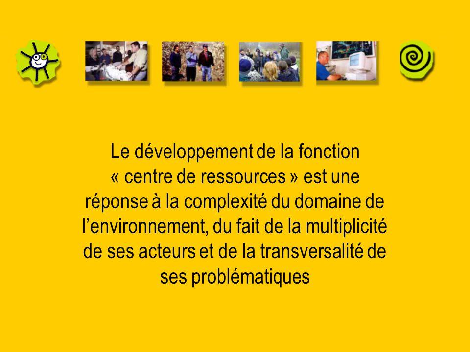 Le développement de la fonction « centre de ressources » est une réponse à la complexité du domaine de l'environnement, du fait de la multiplicité de