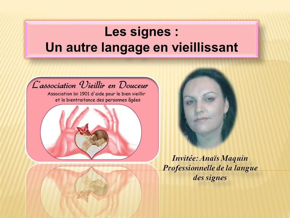 Les signes : Un autre langage en vieillissant Les signes : Un autre langage en vieillissant Invitée: Anaïs Maquin Professionnelle de la langue des signes Invitée: Anaïs Maquin Professionnelle de la langue des signes