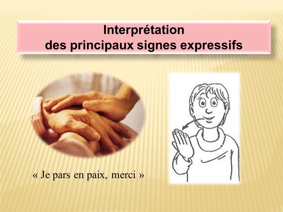 Interprétation des principaux signes expressifs Interprétation des principaux signes expressifs « Je pars en paix, merci »