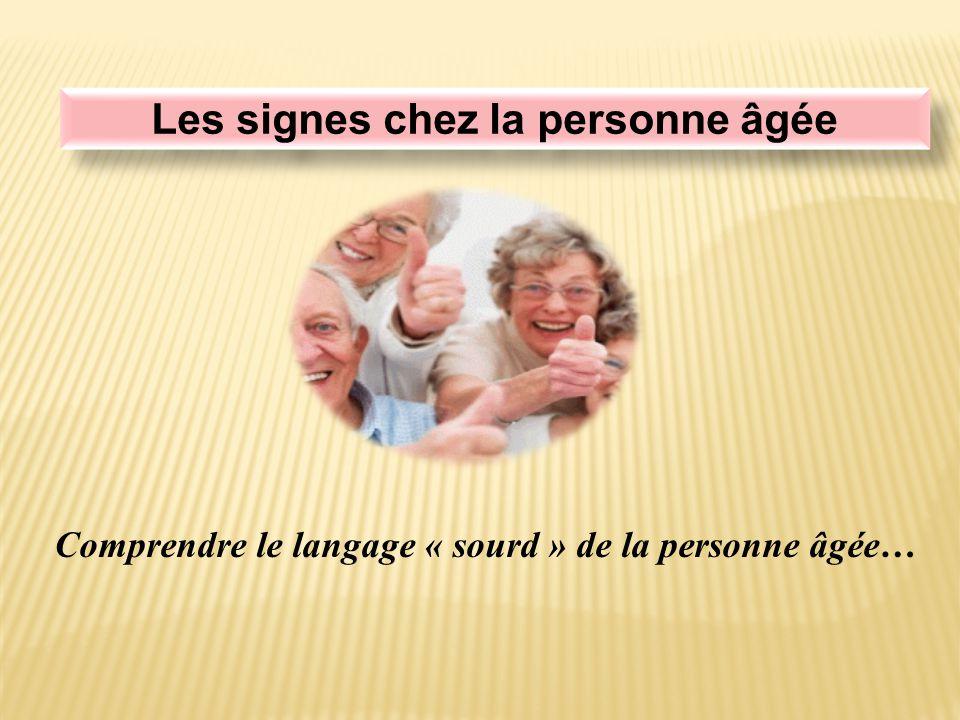 Les signes chez la personne âgée Comprendre le langage « sourd » de la personne âgée…
