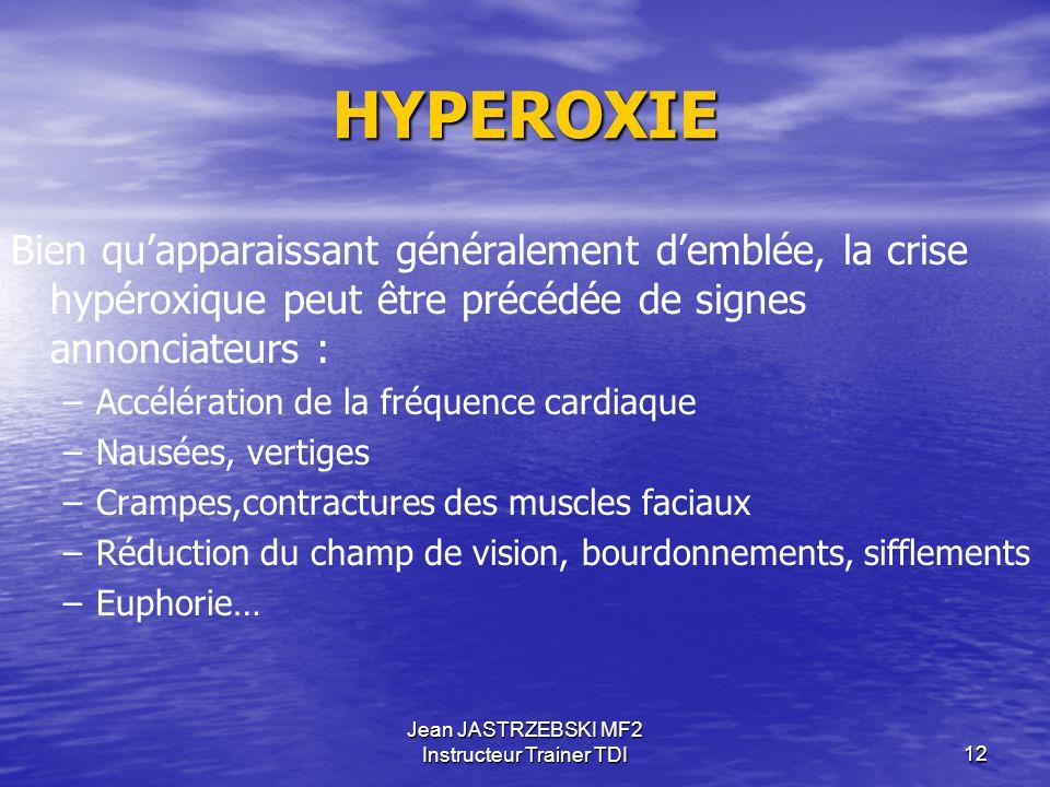 Jean JASTRZEBSKI MF2 Instructeur Trainer TDI11 HYPEROXIE Effet PAUL BERT : Neurologique La crise hypéroxique se découpe généralement en 3 phases : Ton