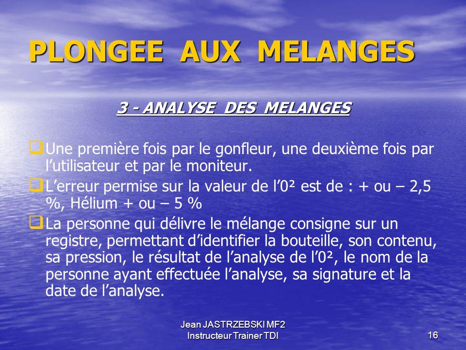 Jean JASTRZEBSKI MF2 Instructeur Trainer TDI15 PLONGEE AUX MELANGES 2 – MATERIEL  Bouteilles et robinetteries compatibles O² pur.  Si mélange supéri